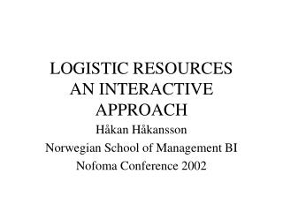 LOGISTIC RESOURCES AN INTERACTIVE APPROACH