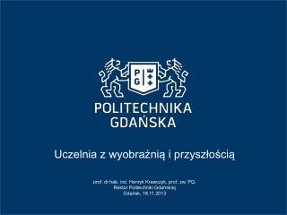 prof. dr hab. inż.Henryk Krawczyk, prof. zw. PG,  Rektor Politechniki Gdańskiej
