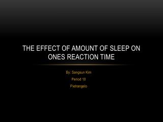 The Effect of Amount of Sleep on  Ones Reaction  Time