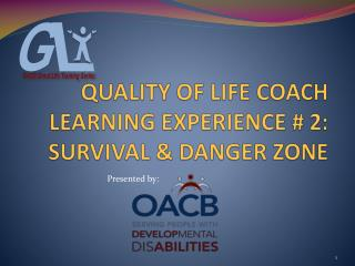 QUALITY OF LIFE COACH LEARNING EXPERIENCE #  2: SURVIVAL & DANGER ZONE