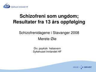 Schizofreni som ungdom;  Resultater fra 13  rs oppf lging  Schizofrenidagene i Stavanger 2008