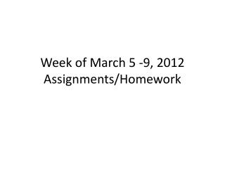 Week of March 5 -9, 2012 Assignments/Homework