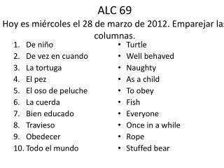 ALC 69 Hoy  es miércoles  el 28 de  marzo  de 2012.  Emparejar las columnas .