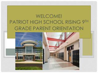 WELCOME! Patriot High School Rising 9 th  Grade Parent Orientation  Night