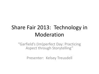 Share Fair 2013:  Technology in Moderation