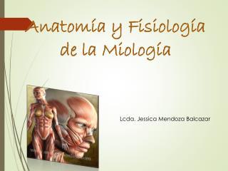Anatomía y Fisiología  de la Miología