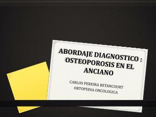 ABORDAJE DIAGNOSTICO  :  OSTEOPOROSIS  EN EL ANCIANO