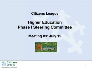 Citizens League Higher Education  Phase I Steering Committee Meeting #3: July 12