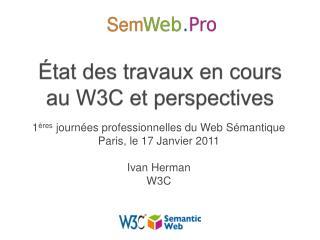État des travaux en cours au W3C et perspectives