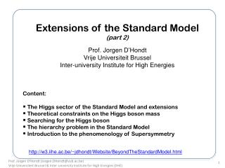 Extensions of the Standard Model (part 2) Prof. Jorgen  D'Hondt Vrije Universiteit Brussel
