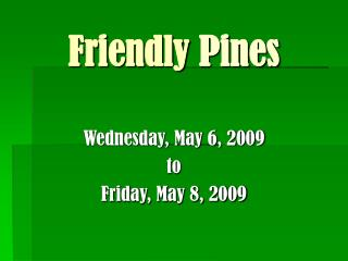 Friendly  Pines