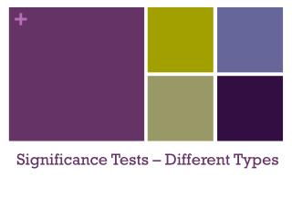 Significance Tests – Different Types