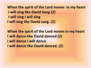 When the spirit of the Lord moves  in my heart  I will sing like David Sang (2)