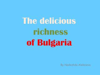 The delicious richness  of Bulgaria
