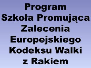 Program  Szkoła Promująca Zalecenia Europejskiego Kodeksu Walki  z Rakiem