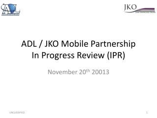 ADL / JKO Mobile Partnership  In Progress Review (IPR)
