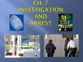 Ch. 7 investigation  and arrest