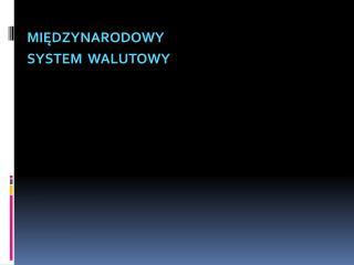 MIĘDZYNARODOWY SYSTEM  WALUTOWY