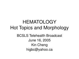 HEMATOLOGY Hot Topics and Morphology