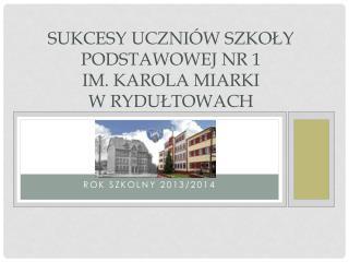 Sukcesy uczniów Szkoły Podstawowej  nr 1 im .  Karola Miarki w  Rydułtowach