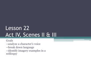 Lesson 22 Act IV, Scenes II & III