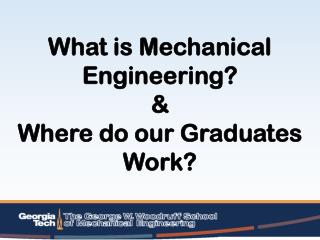 What is Mechanical  Engineering? & Where do our  G raduates Work?