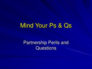 Mind Your Ps & Qs
