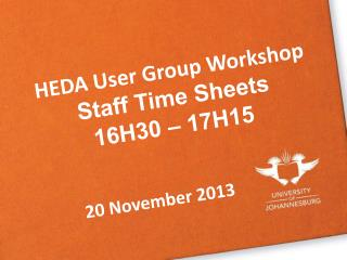 HEDA User Group Workshop  Staff Time Sheets 16H30  –  17H15