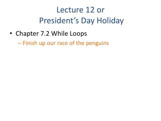 Lecture  12 or  President's Day Holiday