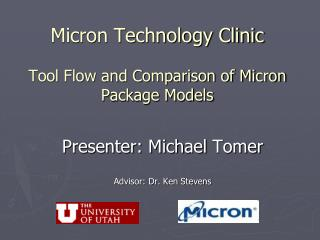 Micron Technology Clinic Tool Flow and Comparison of Micron Package Models