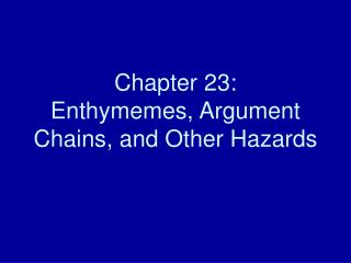 Chapter 23:   Enthymemes, Argument Chains, and Other Hazards