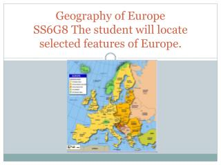 Geography of Europe SS6G8 The student will locate selected features of Europe.
