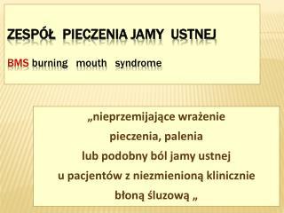 ZESPÓŁ   PIECZENIA JAMY  USTNEJ BMS  burning mouth syndrome