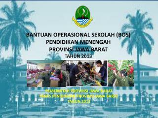 BANTUAN OPERASIONAL SEKOLAH (BOS)  PENDIDIKAN MENENGAH  PROVINSI  JAWA BARAT  TAHUN  2013
