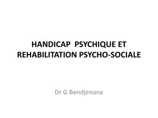 HANDICAP  PSYCHIQUE ET  REHABILITATION PSYCHO-SOCIALE