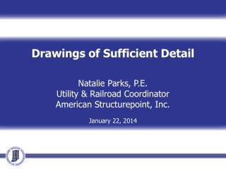 Drawings of Sufficient Detail Natalie Parks, P.E. Utility & Railroad Coordinator