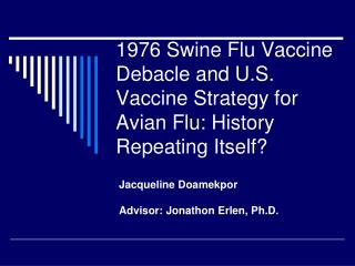 1976 Swine Flu Vaccine Debacle and U.S. Vaccine Strategy for Avian Flu: History Repeating Itself
