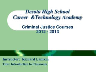 Desoto High School  Career  &Technology Academy Criminal Justice  Courses 2012 - 2013