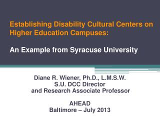 Diane R. Wiener, Ph.D., L.M.S.W. S.U. DCC Director  and Research Associate Professor AHEAD