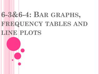 6-3&6-4: Bar graphs, frequency tables and line plots