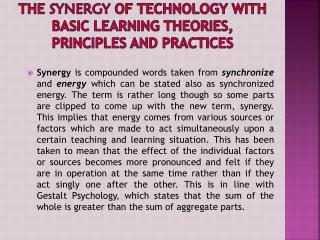 The  Synergy  of Technology with Basic Learning Theories, Principles and Practices