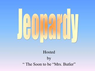 """Hosted by """" The Soon to be """"Mrs. Butler"""""""