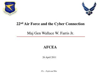 22 nd  Air Force and the Cyber Connection Maj Gen Wallace W. Farris Jr. AFCEA