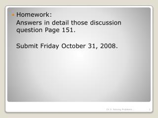 Homework:   Answers in detail those discussion question Page 151.