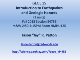GEOL 15  Introduction  to Earthquakes  and  Geologic Hazards  ( 3 units) Fall 2013 Section  E4736