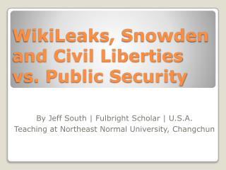 WikiLeaks ,  Snowden and  Civil  Liberties vs . Public Security