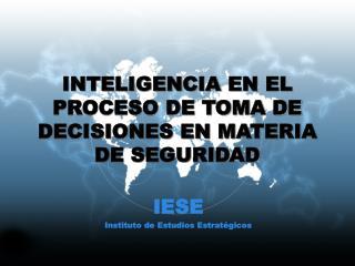 INTELIGENCIA  EN EL PROCESO DE TOMA DE  DECISIONES EN MATERIA DE SEGURIDAD