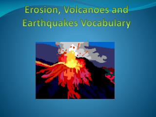 Erosion, Volcanoes and Earthquakes Vocabulary