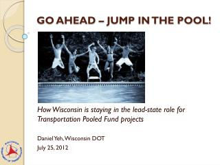 GO AHEAD – JUMP IN THE POOL!