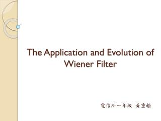 The Application and Evolution of  Wiener Filter